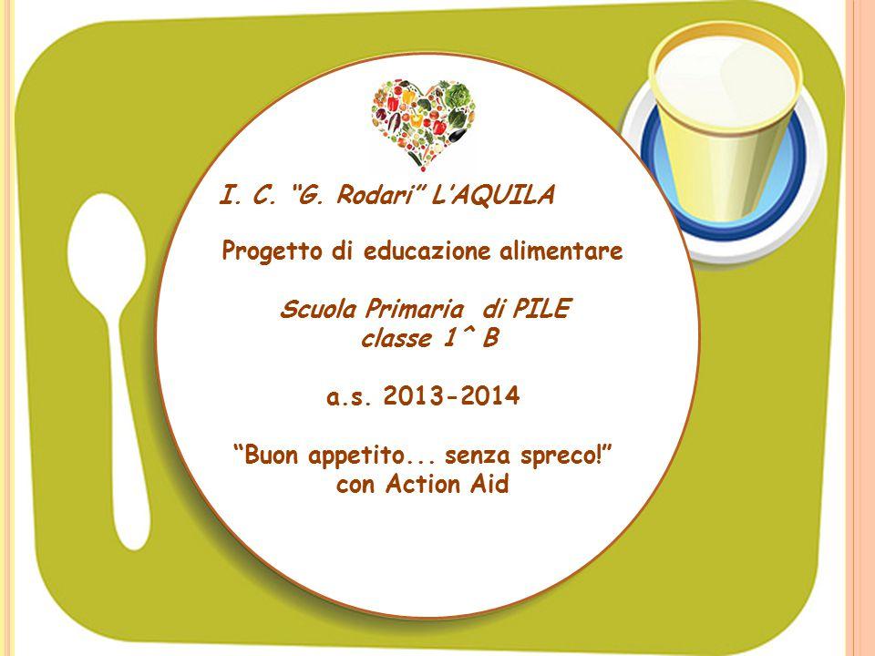 """I.C. """"G. Rodari"""" L'AQUILA Progetto di educazione alimentare Scuola Primaria di PILE classe 1^ B a.s. 2013-2014 """"Buon appetito... senza spreco!"""" con Ac"""