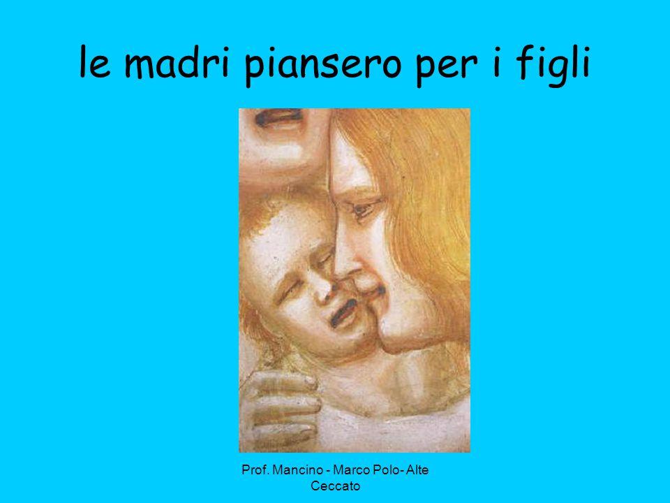 Prof. Mancino - Marco Polo- Alte Ceccato le madri piansero per i figli