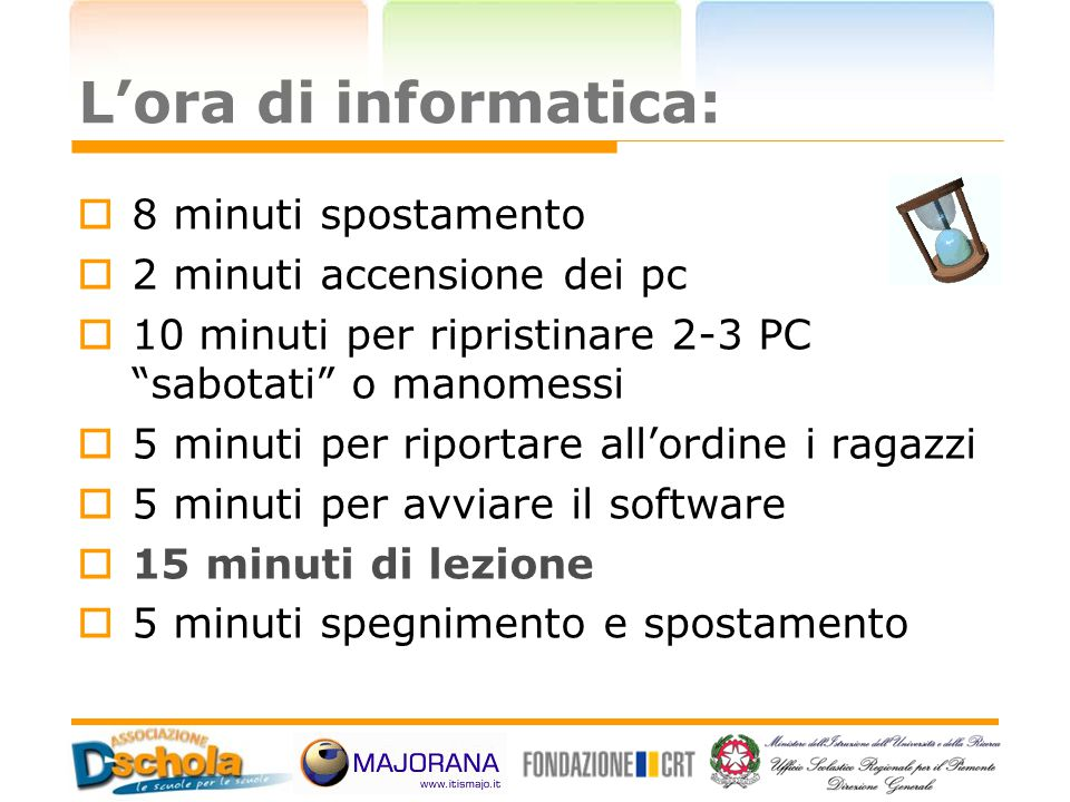 "L'ora di informatica:  8 minuti spostamento  2 minuti accensione dei pc  10 minuti per ripristinare 2-3 PC ""sabotati"" o manomessi  5 minuti per ri"