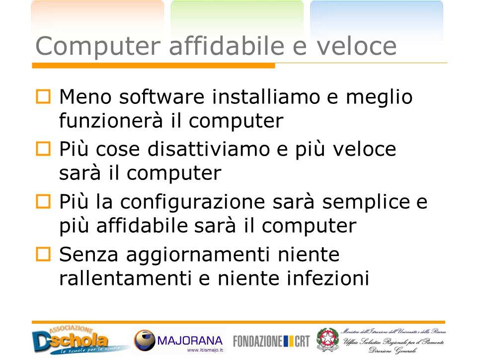 Computer affidabile e veloce  Meno software installiamo e meglio funzionerà il computer  Più cose disattiviamo e più veloce sarà il computer  Più l