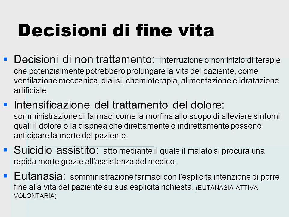 Decisioni di fine vita  Decisioni di non trattamento: interruzione o non inizio di terapie che potenzialmente potrebbero prolungare la vita del pazie