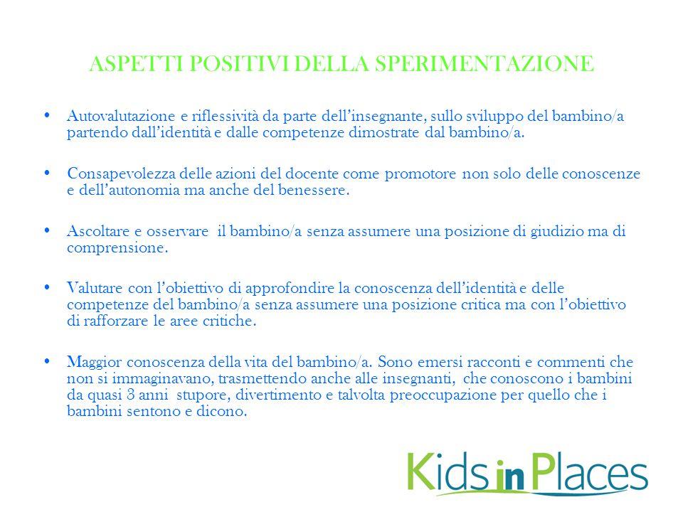 ASPETTI POSITIVI DELLA SPERIMENTAZIONE Autovalutazione e riflessività da parte dell'insegnante, sullo sviluppo del bambino/a partendo dall'identità e dalle competenze dimostrate dal bambino/a.