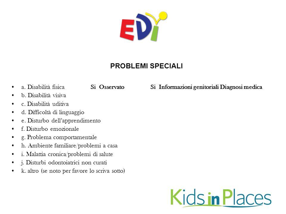 PROBLEMI SPECIALI a. Disabilità fisica Si Osservato Si Informazioni genitoriali Diagnosi medica b.