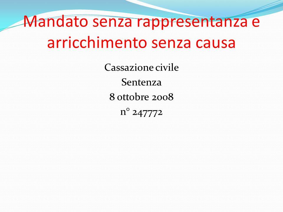 Mandato senza rappresentanza e arricchimento senza causa Cassazione civile Sentenza 8 ottobre 2008 n° 247772