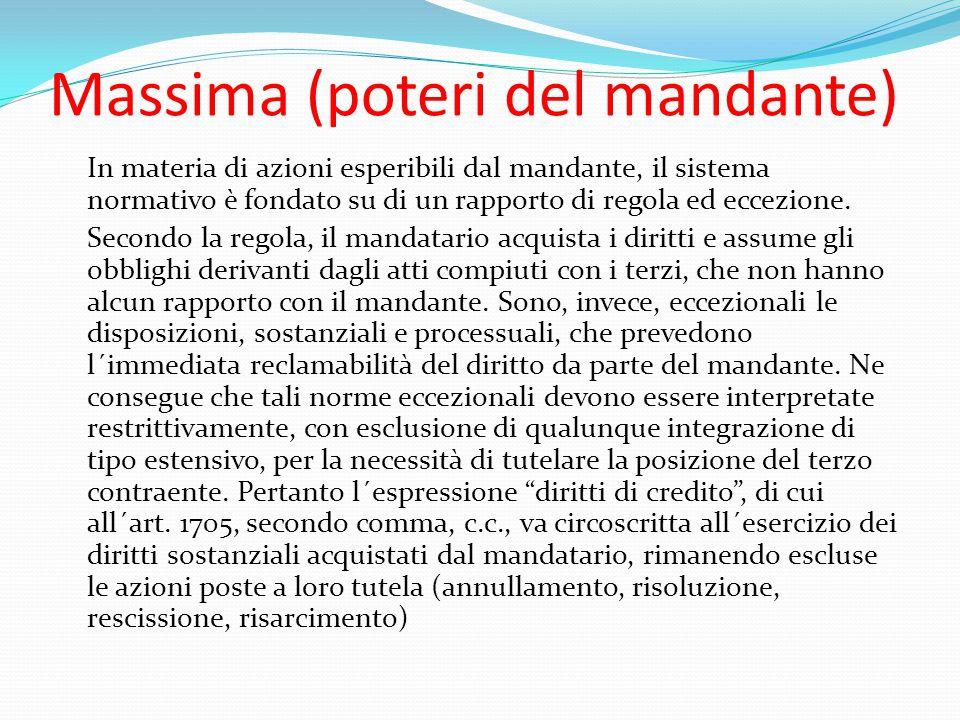 Massima (poteri del mandante) In materia di azioni esperibili dal mandante, il sistema normativo è fondato su di un rapporto di regola ed eccezione. S