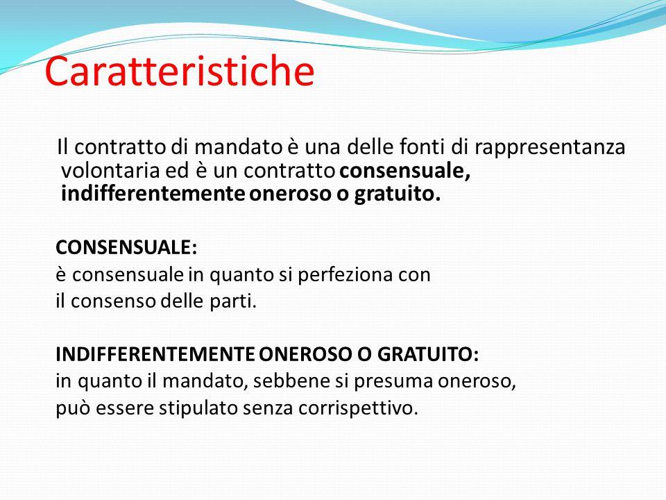 Caratteristiche Il contratto di mandato è una delle fonti di rappresentanza volontaria ed è un contratto consensuale, indifferentemente oneroso o grat