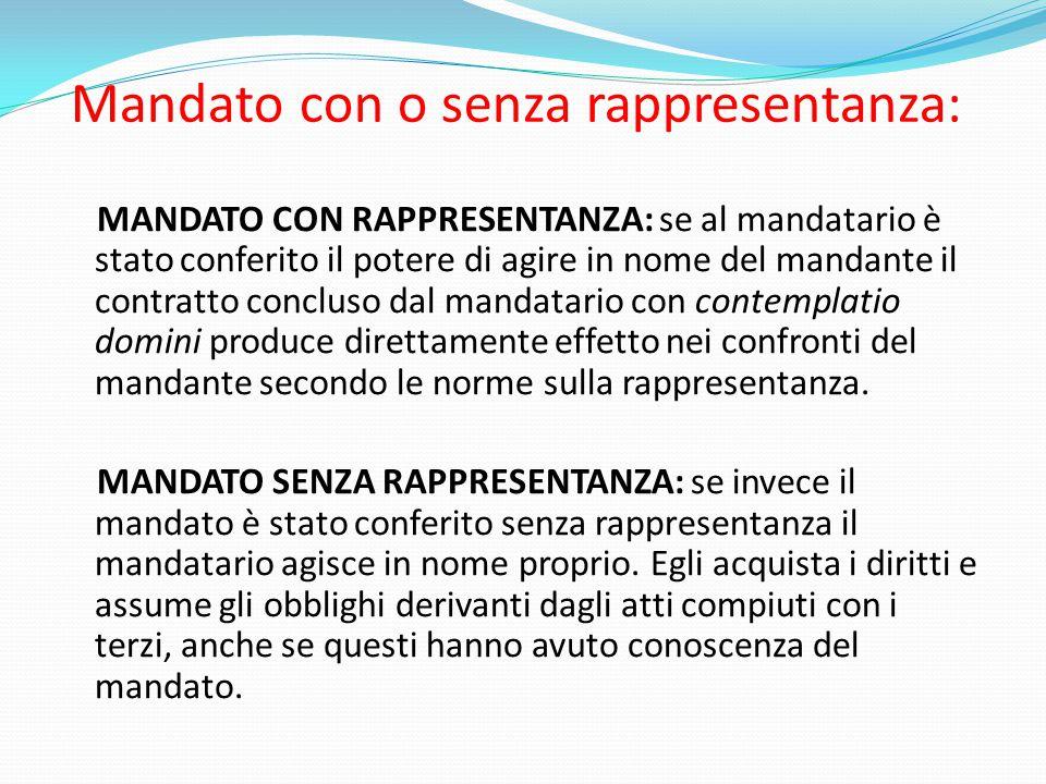Mandato con o senza rappresentanza: MANDATO CON RAPPRESENTANZA: se al mandatario è stato conferito il potere di agire in nome del mandante il contratt