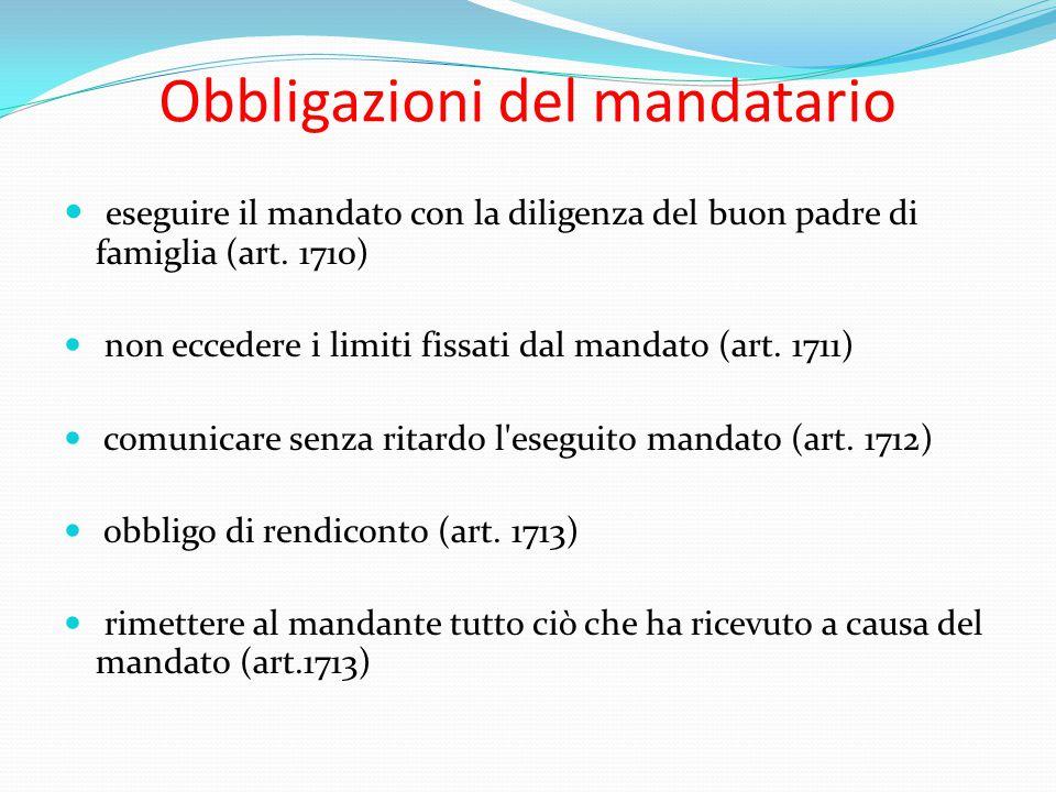Obbligazioni del mandatario eseguire il mandato con la diligenza del buon padre di famiglia (art. 1710) non eccedere i limiti fissati dal mandato (art