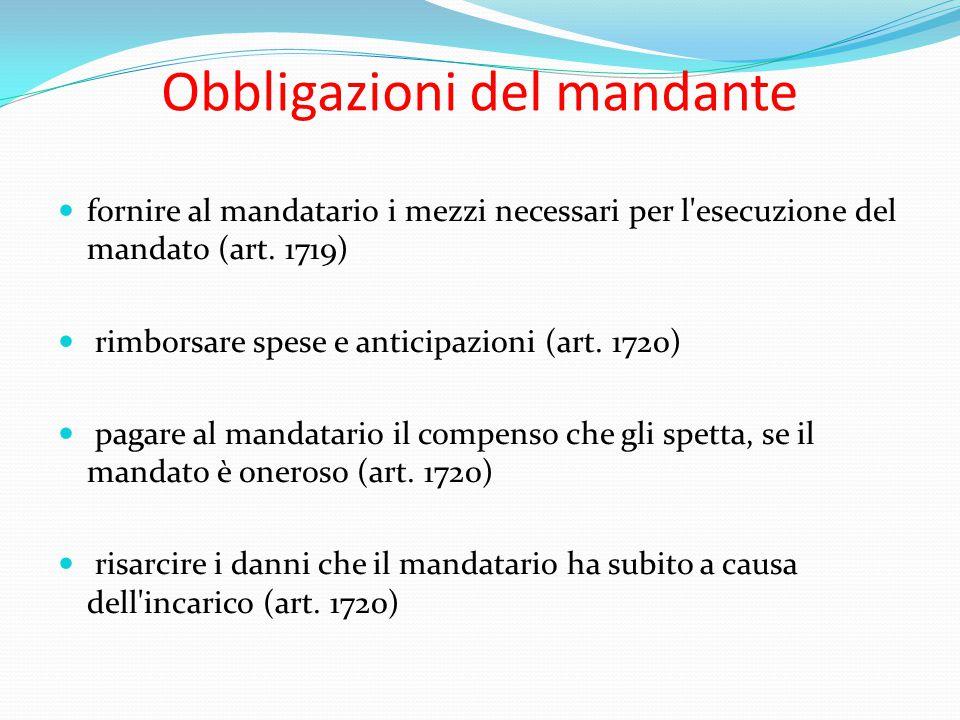 Obbligazioni del mandante fornire al mandatario i mezzi necessari per l'esecuzione del mandato (art. 1719) rimborsare spese e anticipazioni (art. 1720