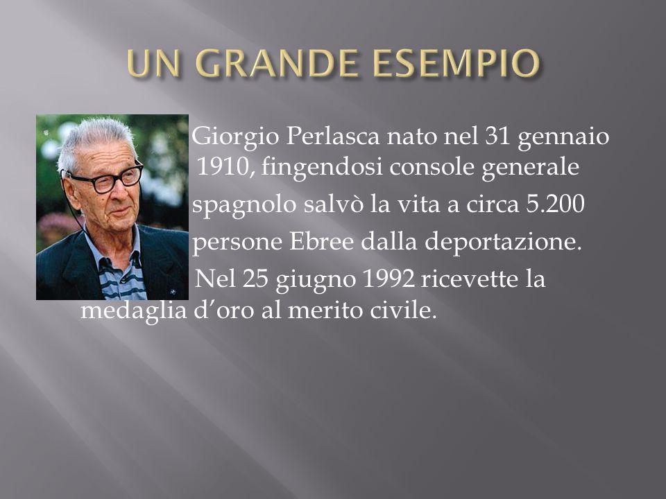 Giorgio Perlasca nato nel 31 gennaio 3 1910, fingendosi console generale spagnolo salvò la vita a circa 5.200 persone Ebree dalla deportazione. + Nel