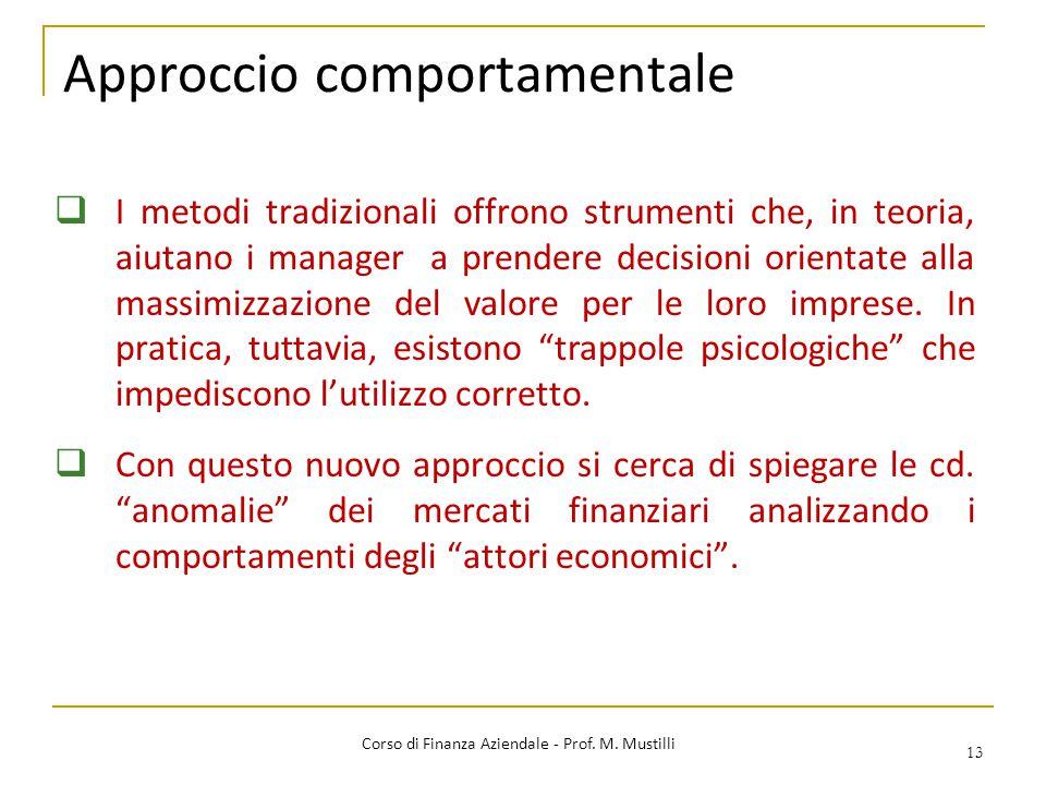 Approccio comportamentale  I metodi tradizionali offrono strumenti che, in teoria, aiutano i manager a prendere decisioni orientate alla massimizzazione del valore per le loro imprese.