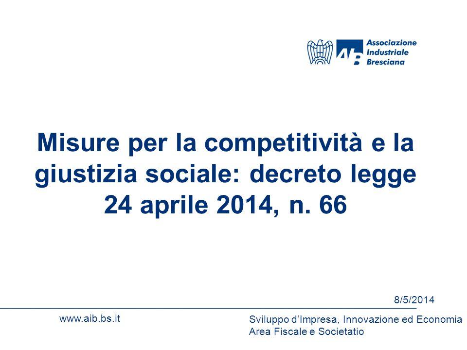 www.aib.bs.it Misure per la competitività e la giustizia sociale: decreto legge 24 aprile 2014, n. 66 8/5/2014 Sviluppo d'Impresa, Innovazione ed Econ