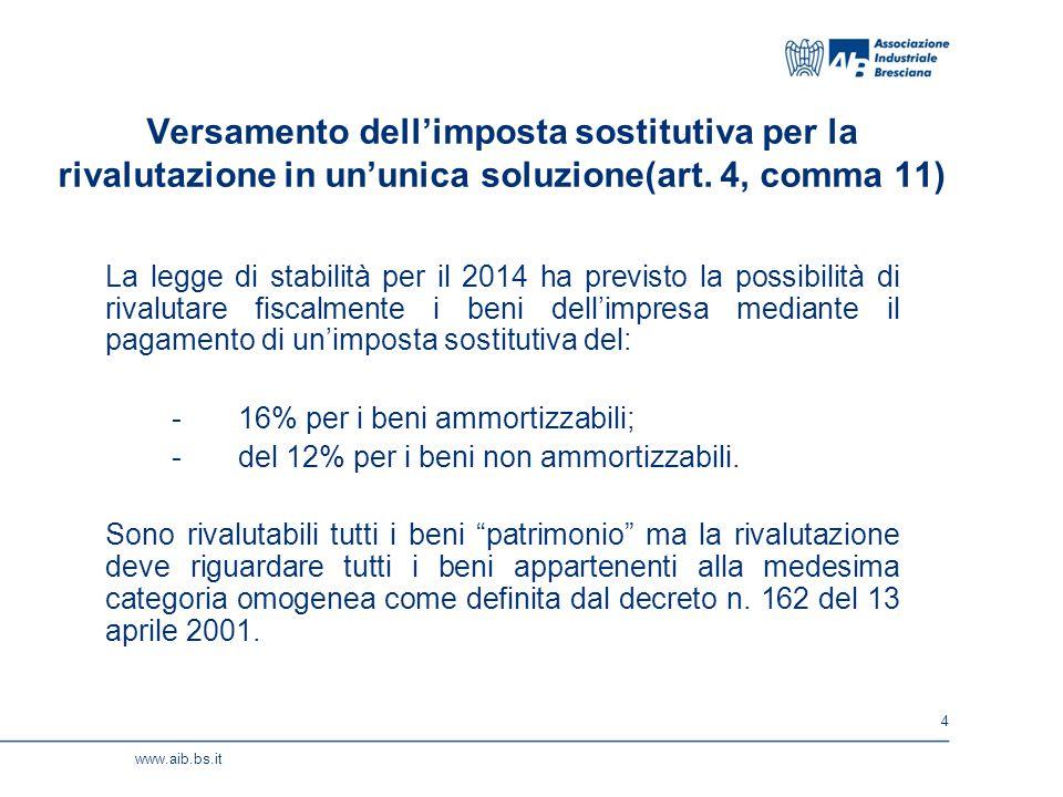 4 www.aib.bs.it Versamento dell'imposta sostitutiva per la rivalutazione in un'unica soluzione(art. 4, comma 11) La legge di stabilità per il 2014 ha