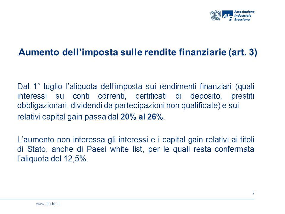 7 www.aib.bs.it Aumento dell'imposta sulle rendite finanziarie (art. 3) Dal 1° luglio l'aliquota dell'imposta sui rendimenti finanziari (quali interes