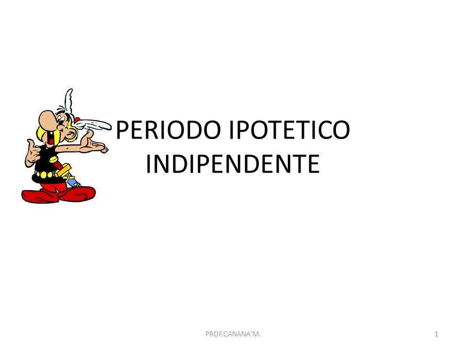 PERIODO IPOTETICO INDIPENDENTE 1PROF.CANANA M.