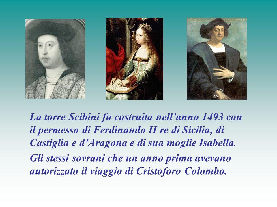 La torre Scibini fu costruita nell'anno 1493 con il permesso di Ferdinando II re di Sicilia, di Castiglia e d'Aragona e di sua moglie Isabella. Gli st