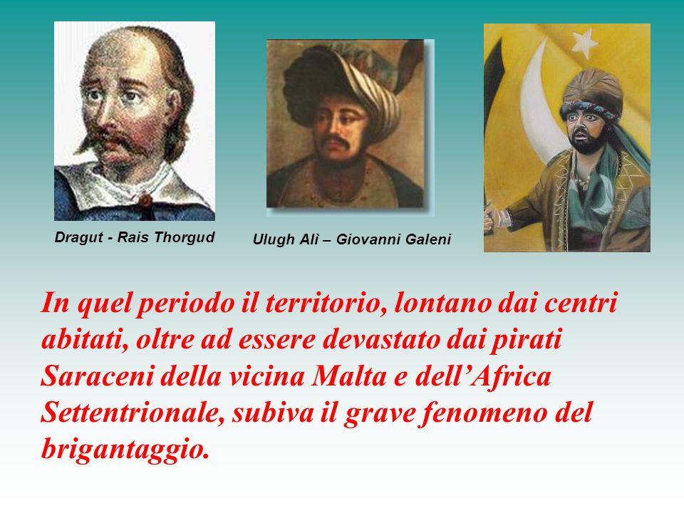 In quel periodo il territorio, lontano dai centri abitati, oltre ad essere devastato dai pirati Saraceni della vicina Malta e dell'Africa Settentriona