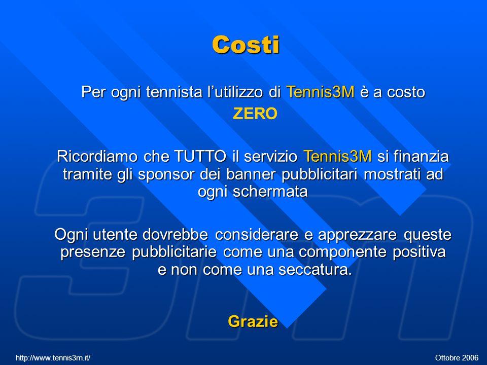 Costi Per ogni tennista l'utilizzo di Tennis3M è a costo ZERO Ricordiamo che TUTTO il servizio Tennis3M si finanzia tramite gli sponsor dei banner pub