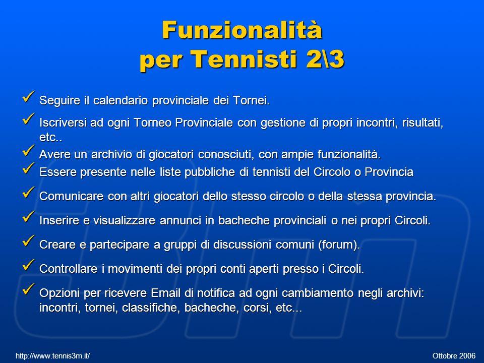 Funzionalità per Tennisti 2\3 Seguire il calendario provinciale dei Tornei. Seguire il calendario provinciale dei Tornei. Iscriversi ad ogni Torneo Pr