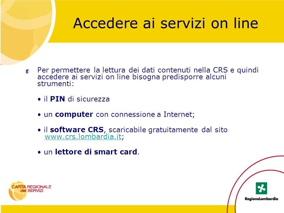 Accedere ai servizi on line 4 Per permettere la lettura dei dati contenuti nella CRS e quindi accedere ai servizi on line bisogna predisporre alcuni s