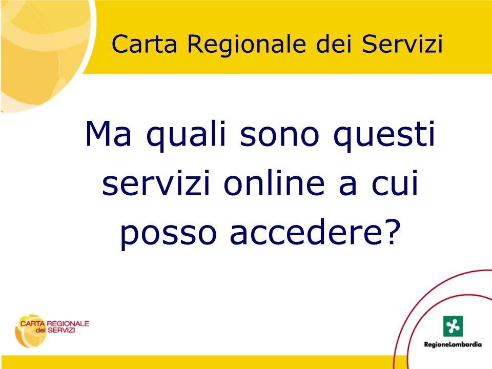 Ma quali sono questi servizi online a cui posso accedere? Carta Regionale dei Servizi