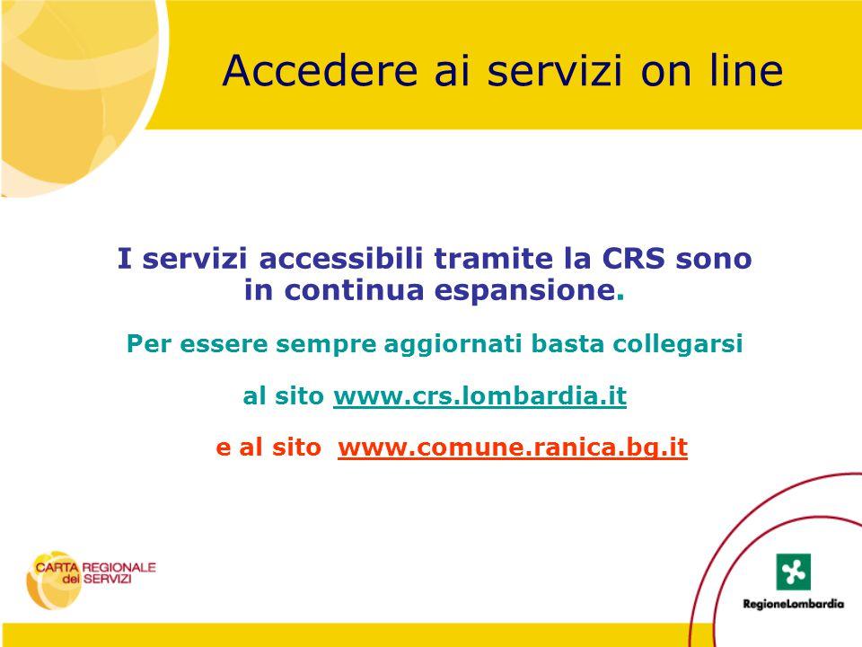 Accedere ai servizi on line I servizi accessibili tramite la CRS sono in continua espansione. Per essere sempre aggiornati basta collegarsi al sito ww