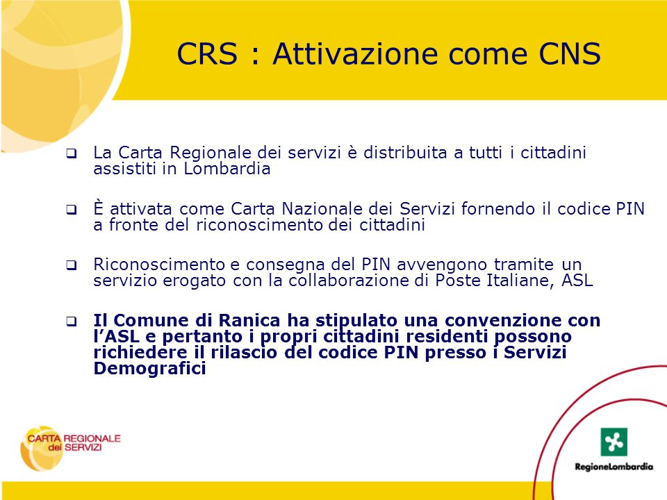 CRS : Attivazione come CNS  La Carta Regionale dei servizi è distribuita a tutti i cittadini assistiti in Lombardia  È attivata come Carta Nazionale