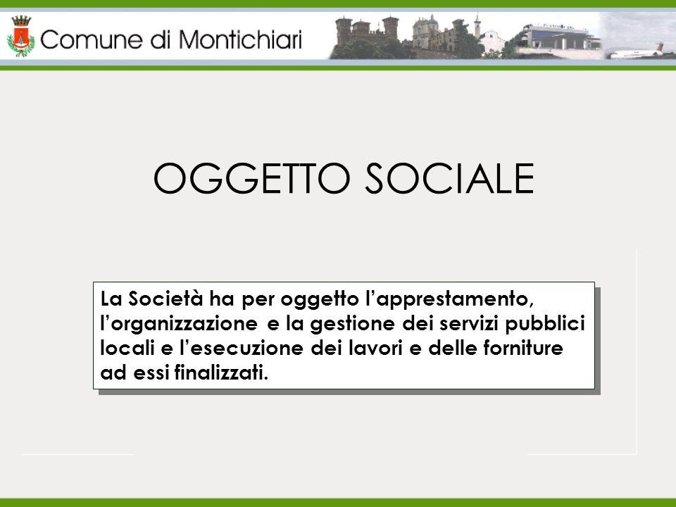 OGGETTO SOCIALE La Società ha per oggetto l'apprestamento, l'organizzazione e la gestione dei servizi pubblici locali e l'esecuzione dei lavori e delle forniture ad essi finalizzati.