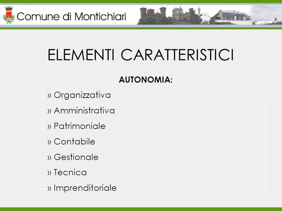 ELEMENTI CARATTERISTICI AUTONOMIA: » Organizzativa » Amministrativa » Patrimoniale » Contabile » Gestionale » Tecnica » Imprenditoriale