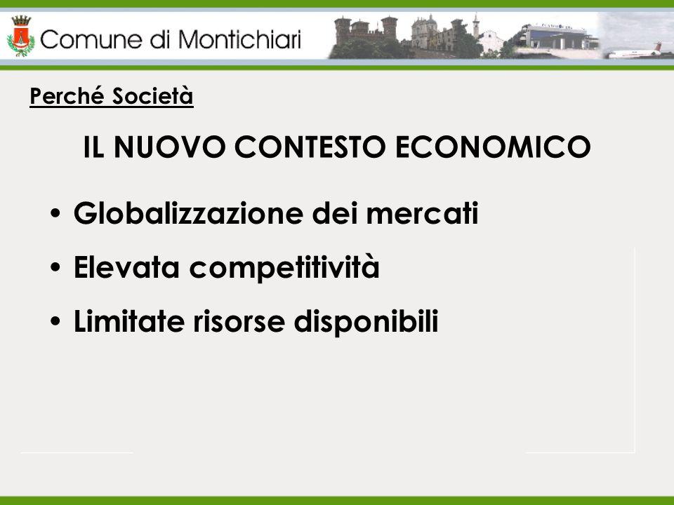 IL NUOVO CONTESTO ECONOMICO Perché Società Globalizzazione dei mercati Elevata competitività Limitate risorse disponibili