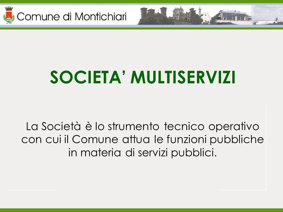 SOCIETA' MULTISERVIZI La Società è lo strumento tecnico operativo con cui il Comune attua le funzioni pubbliche in materia di servizi pubblici.