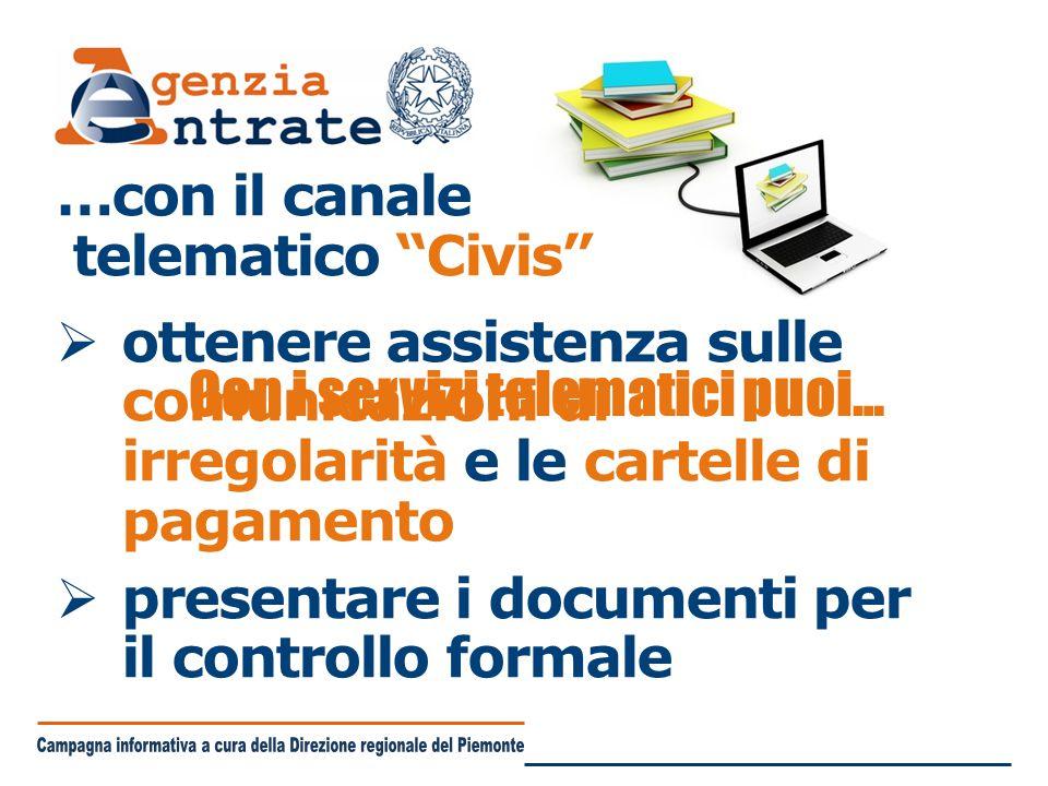 …con il canale telematico Civis  ottenere assistenza sulle comunicazioni di irregolarità e le cartelle di pagamento  presentare i documenti per il controllo formale Con i servizi telematici puoi…