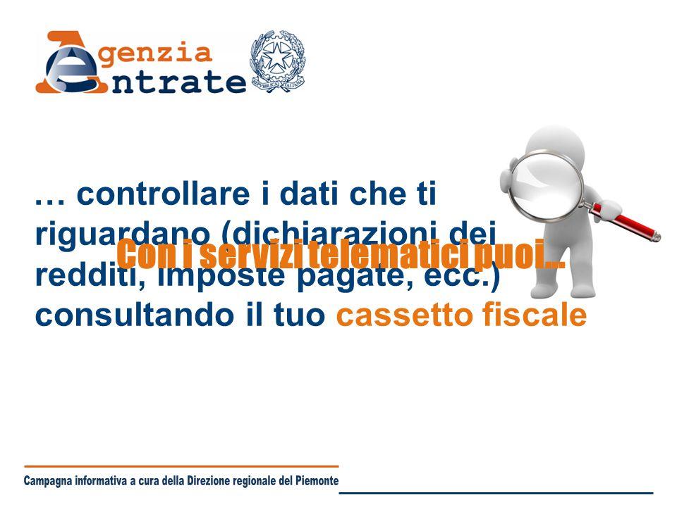 … controllare i dati che ti riguardano (dichiarazioni dei redditi, imposte pagate, ecc.) consultando il tuo cassetto fiscale Con i servizi telematici puoi…