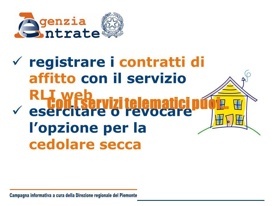 registrare i contratti di affitto con il servizio RLI web esercitare o revocare l'opzione per la cedolare secca Con i servizi telematici puoi…