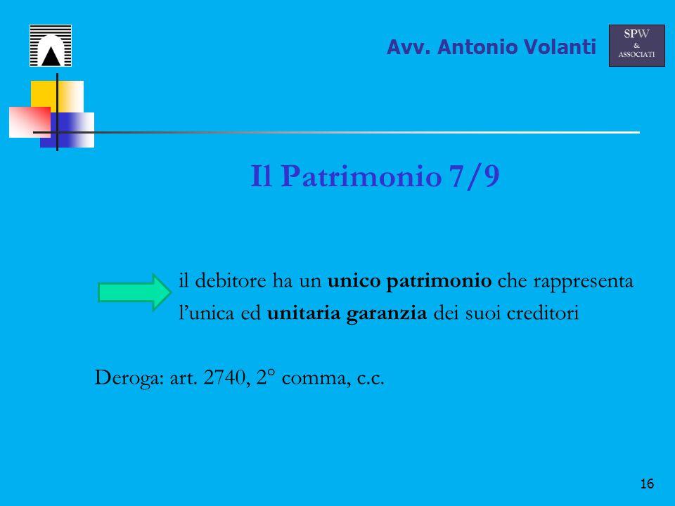 16 Il Patrimonio 7/9 il debitore ha un unico patrimonio che rappresenta l'unica ed unitaria garanzia dei suoi creditori Deroga: art.