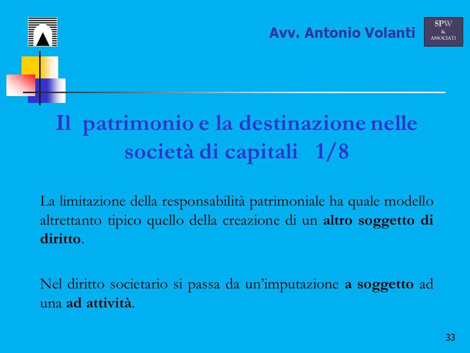 33 Il patrimonio e la destinazione nelle società di capitali 1/8 La limitazione della responsabilità patrimoniale ha quale modello altrettanto tipico quello della creazione di un altro soggetto di diritto.