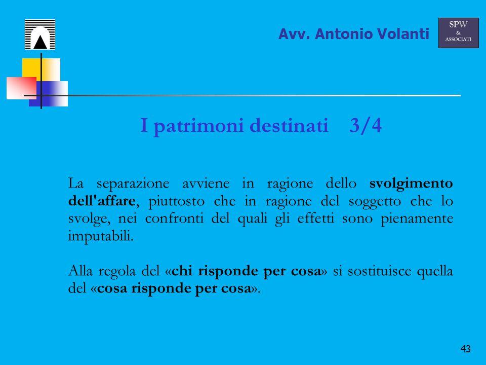 43 I patrimoni destinati 3/4 La separazione avviene in ragione dello svolgimento dell affare, piuttosto che in ragione del soggetto che lo svolge, nei confronti del quali gli effetti sono pienamente imputabili.