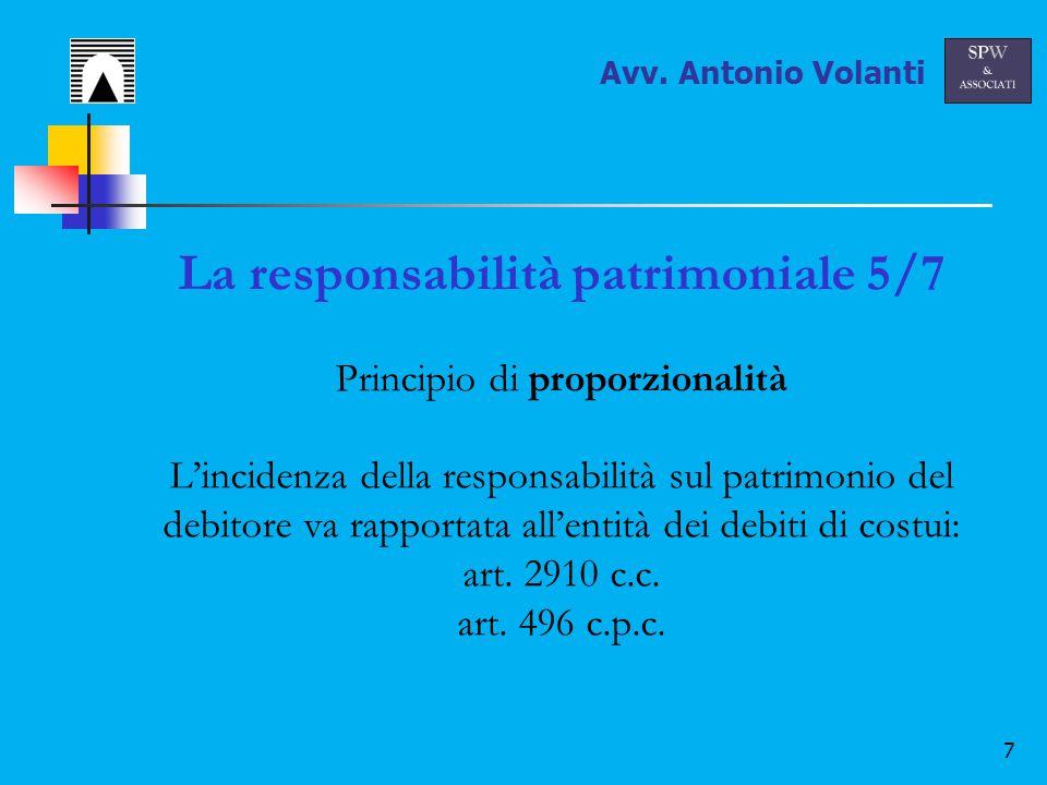 7 La responsabilità patrimoniale 5/7 Principio di proporzionalità L'incidenza della responsabilità sul patrimonio del debitore va rapportata all'entità dei debiti di costui: art.