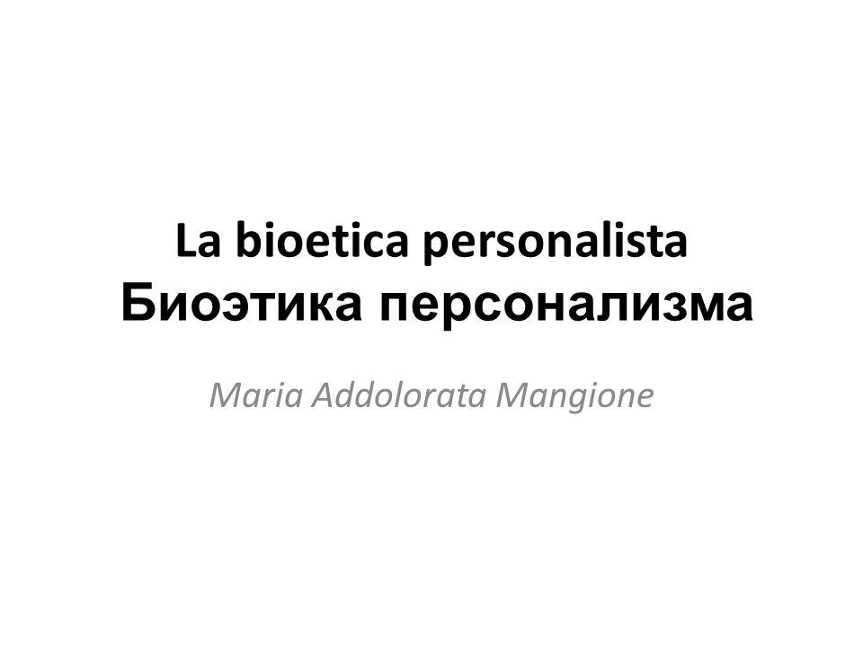 La bioetica personalista Биоэтика персонализма Maria Addolorata Mangione