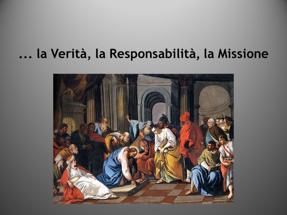 ... la Verità, la Responsabilità, la Missione