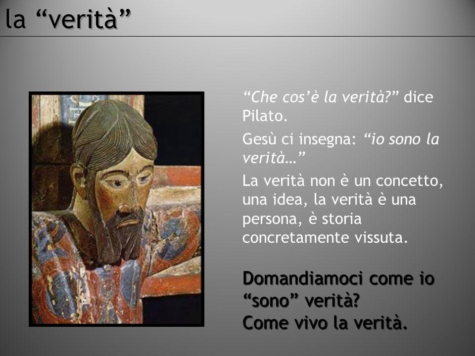 """""""Che cos'è la verità?"""" dice Pilato. Gesù ci insegna: """"io sono la verità…"""" La verità non è un concetto, una idea, la verità è una persona, è storia con"""