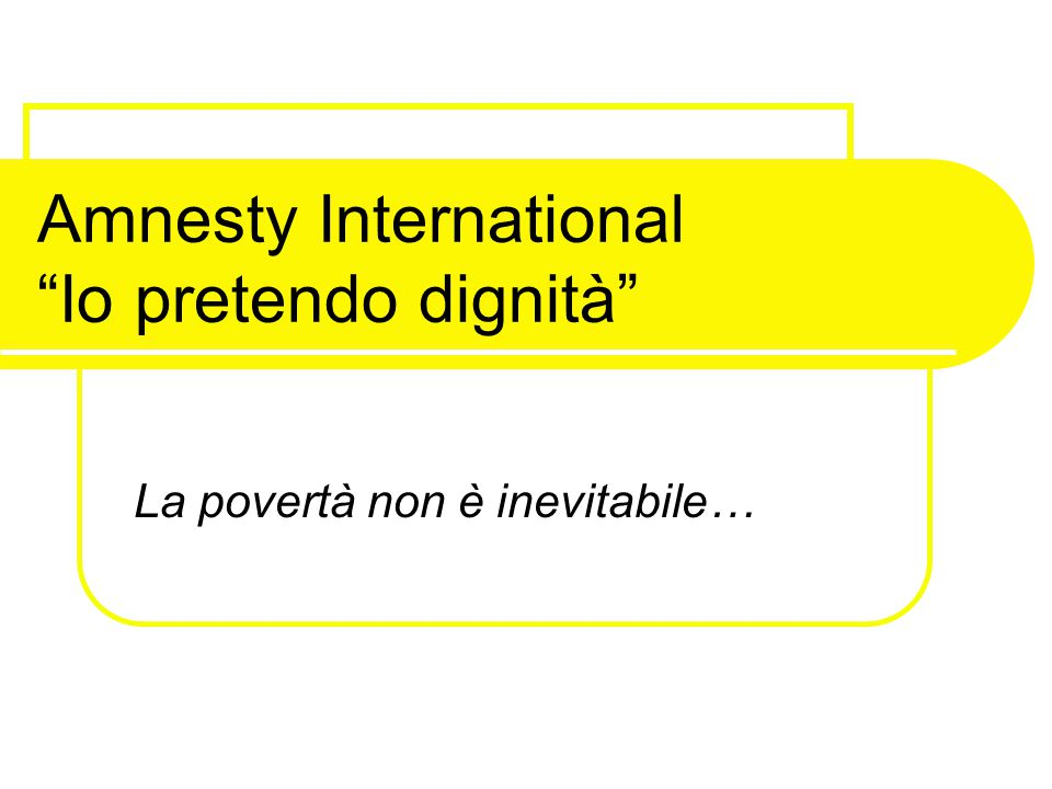 "Amnesty International ""Io pretendo dignità"" La povertà non è inevitabile…"