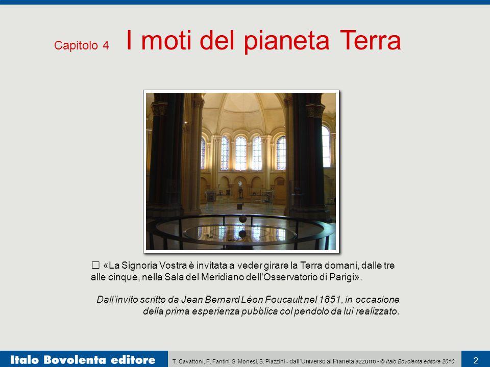 T. Cavattoni, F. Fantini, S. Monesi, S. Piazzini - dall'Universo al Pianeta azzurro - © Italo Bovolenta editore 2010 2 Capitolo 4 I moti del pianeta T