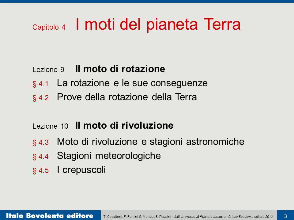 T. Cavattoni, F. Fantini, S. Monesi, S. Piazzini - dall'Universo al Pianeta azzurro - © Italo Bovolenta editore 2010 3 Lezione 9 Il moto di rotazione