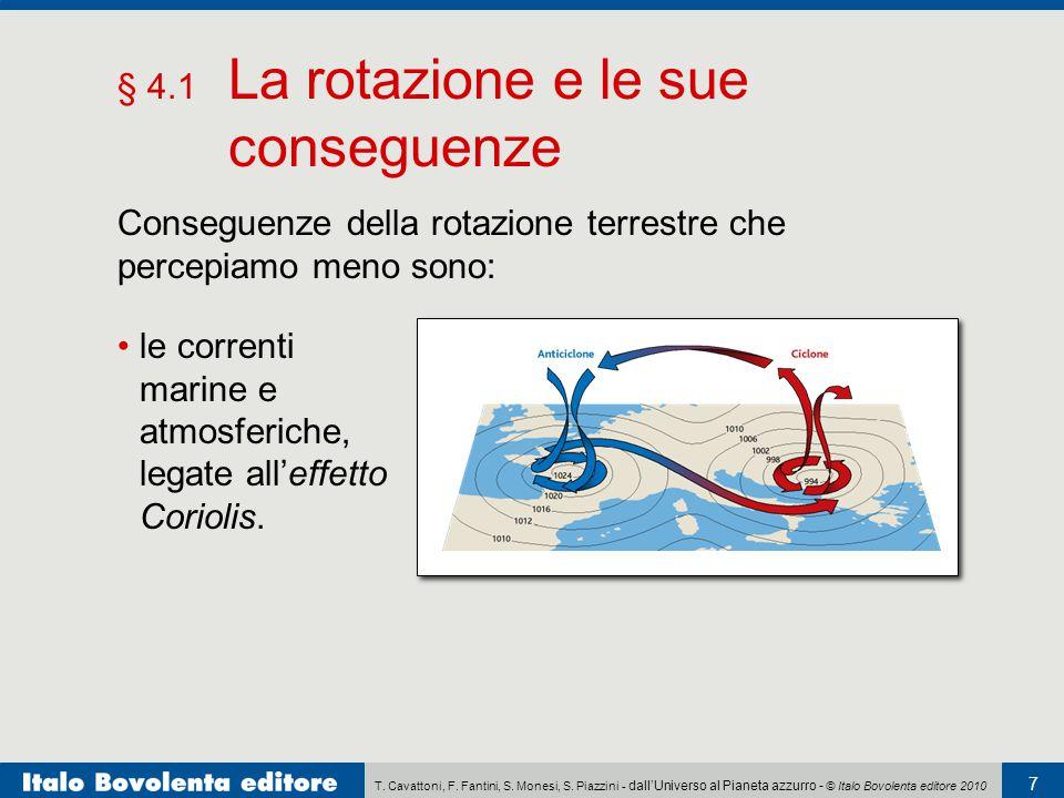 T. Cavattoni, F. Fantini, S. Monesi, S. Piazzini - dall'Universo al Pianeta azzurro - © Italo Bovolenta editore 2010 7 § 4.1 La rotazione e le sue con