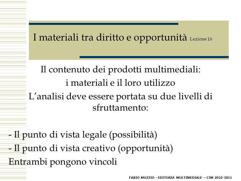 I materiali tra diritto e opportunità Lezione 16 L'utilizzo di un testo letterario Restano sempre valide le indicazioni de: - il titolo dell'opera - l'autore - l'editore - l'eventuale traduttore FABIO MUZZIO - EDITORIA MULTIMEDIALE – CIM 2010-2011