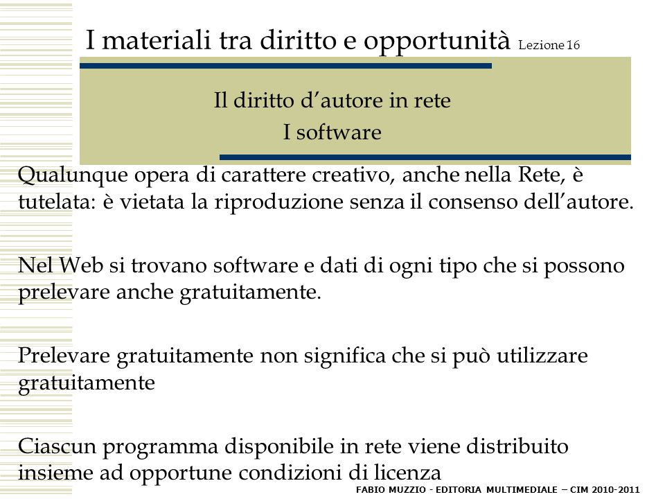 I materiali tra diritto e opportunità Lezione 16 Il diritto d'autore in rete I software Qualunque opera di carattere creativo, anche nella Rete, è tutelata: è vietata la riproduzione senza il consenso dell'autore.
