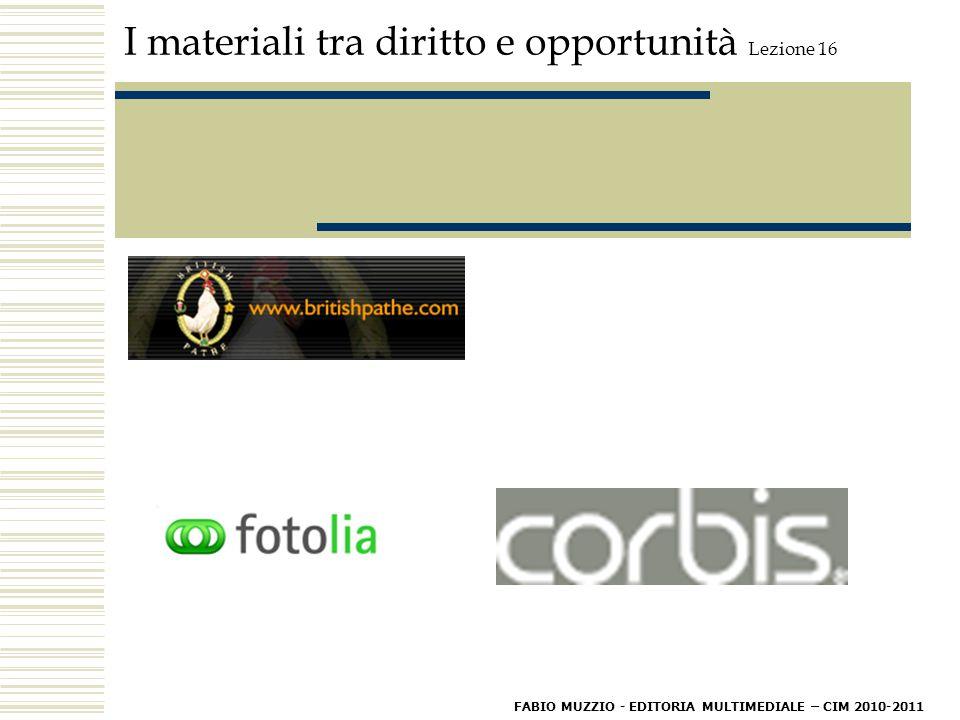 I materiali tra diritto e opportunità Lezione 16 FABIO MUZZIO - EDITORIA MULTIMEDIALE – CIM 2010-2011