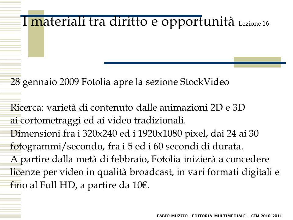 I materiali tra diritto e opportunità Lezione 16 28 gennaio 2009 Fotolia apre la sezione StockVideo Ricerca: varietà di contenuto dalle animazioni 2D e 3D ai cortometraggi ed ai video tradizionali.