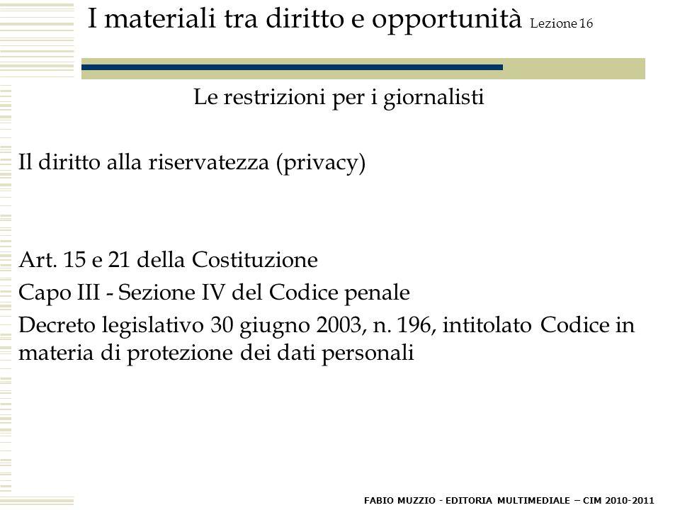 I materiali tra diritto e opportunità Lezione 16 Le restrizioni per i giornalisti Il diritto alla riservatezza (privacy) Art.
